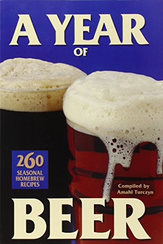 A Year of Beer: 260 Seasonal Homebrew Recipes: Turczyn, Amahl