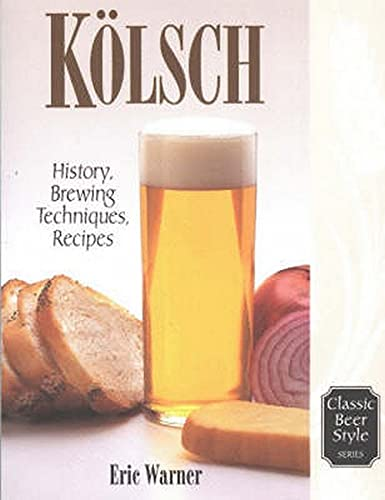9780937381588: Kolsch: History, Brewing Techniques, Recipes (Classic Beer Style)