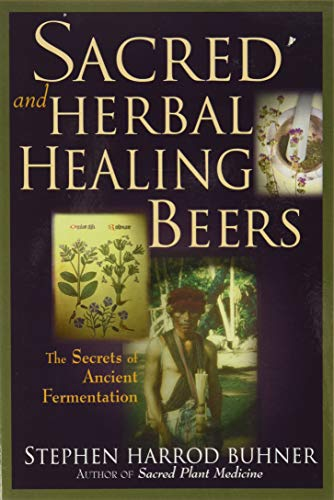 9780937381663: Sacred and Herbal Healing Beers: The Secrets of Ancient Fermentation