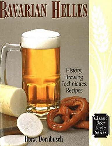 Bavarian Helles: Beerhall Helles History, Brewing Techniques, Recipes: Dornbusch, Horst D.