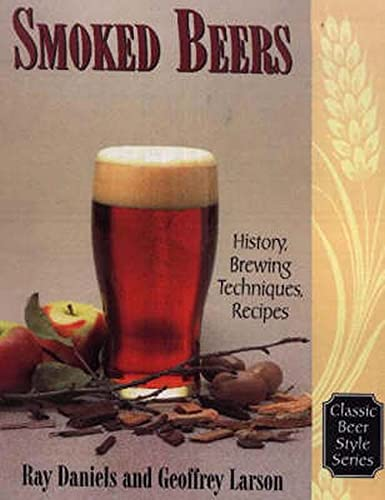 9780937381762: Smoked Beers: History, Brewing Techniques, Recipes (Classic Beer Style Series, 18.)