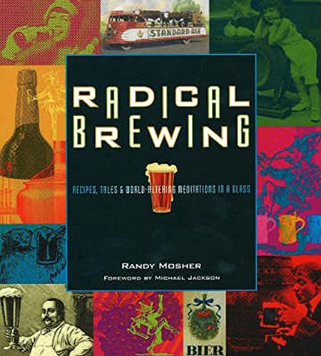 Radical Brewing: Recipes, Tales and World-Altering Meditations in a Glass (0937381837) by Randy Mosher