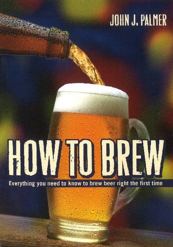 9780937381885: How to Brew: Everything You Need to Know to Brew Beer Right the First Time: Everything You Need to Know to Brew Beer Right for the First Time