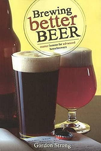 9780937381984: Brewing Better Beer: Master Lesson for Advanced Homeowners