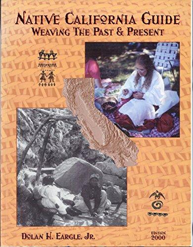 Native California Guide 2000: Weaving Past & Present: Eargle, Dolan