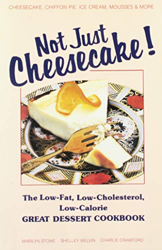 NOT JUST CHEESECAKE ! The Low-Fat, Low-Cholesterol, Low-Calorie Great Dessert Cookbook