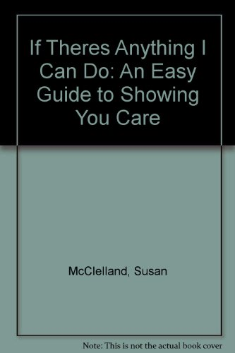 9780937404300: If Theres Anything I Can Do: An Easy Guide to Showing You Care