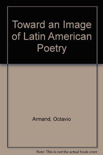 Toward an Image of Latin American Poetry: Armand, Octavio