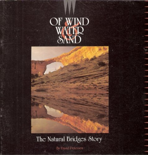 9780937407028: Of Wind, Water & Sand: The Natural Bridges Story