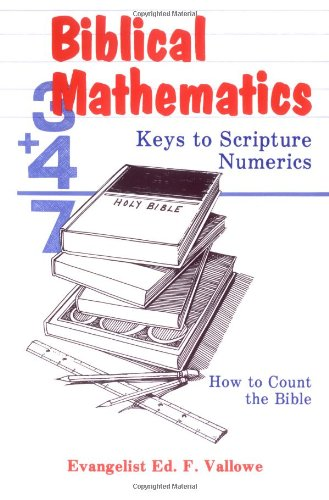 Biblical Mathematics: Keys to Scripture Numerics: Vallowe, Ed F.