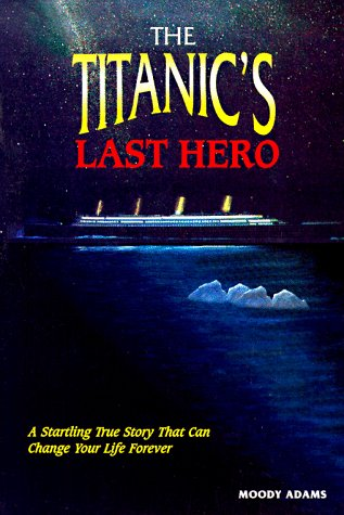 The Titanic's Last Hero: Story About John Harper (9780937422397) by Moody Adams