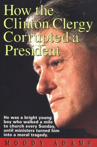 How the Clinton Clergy Corrupted a President (9780937422441) by Moody Adams