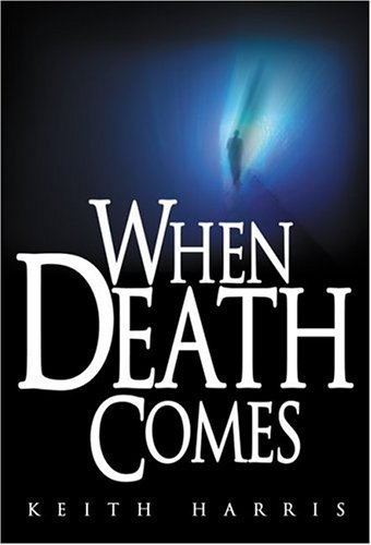 When Death Comes: Harris, Keith