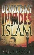 Democracy Invades Islam: Arno Froese
