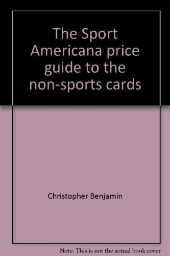 The Sport Americana Price Guide to the Non-Sports Cards: Benjamin, Christopher;Eckes, Dennis W.