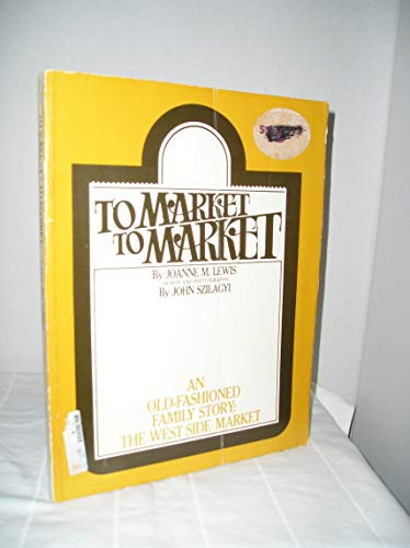 To Market, to Market: An Old-Fashioned Family: Lewis, Joanne M.;Szilagyi,