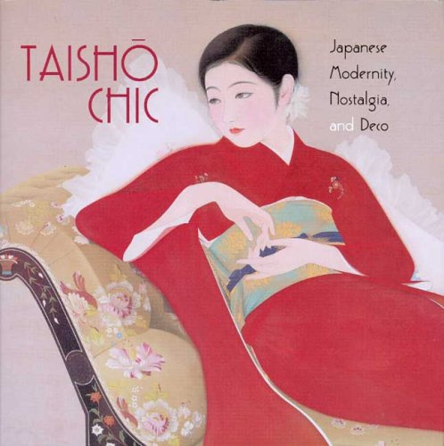9780937426524: Taisho Chic: Japanese Modernity, Nostalgia, and Deco