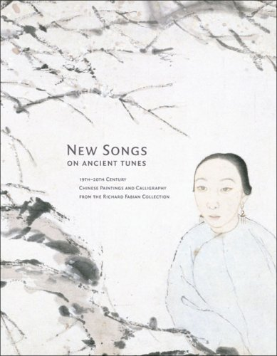 New Songs on Ancient Tunes: 19th-20th Century Chinese Paintings and Calligraphy from the Richard Fabian Collection (9780937426791) by Stephen Little
