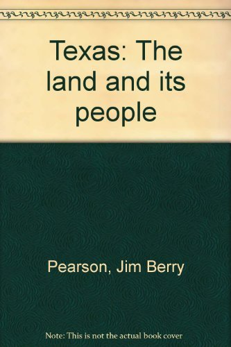 Texas: The Land and Its People: Jim B. Pearson;