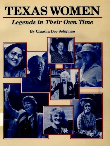 Texas Women: Legends in Their Own Time: Seligman, Claudia Dee