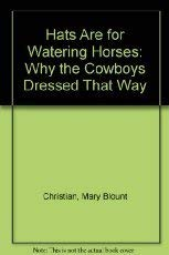 9780937460894: Hats Are for Watering Horses : Why the Cowboys Dressed That Way