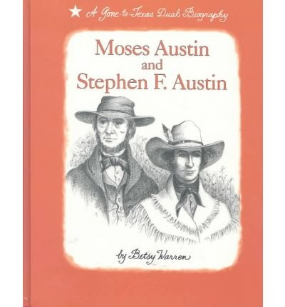 9780937460962: Moses Austin and Stephen F. Austin: A Gone to Texas Dual Biography
