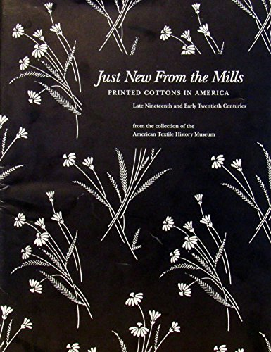 Just New from the Mills: Printed Cottons in America Late Nineteenth and Early Twentieth Centuries
