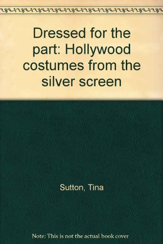9780937474167: Dressed for the part: Hollywood costumes from the silver screen