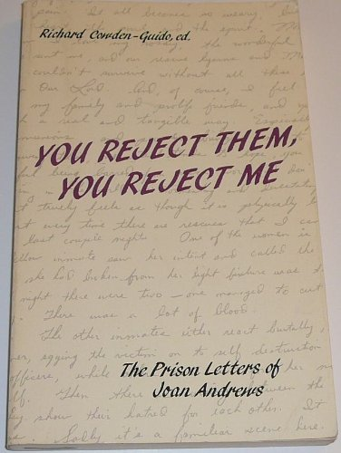 9780937495261: You Reject Them, You Reject Me: The Prison Letters of Joan Andrews