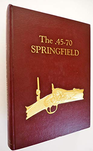 The .45-70 Springfield: Frasca, Albert J., Ph.D. and Robert H. Hill *Author SIGNED!*