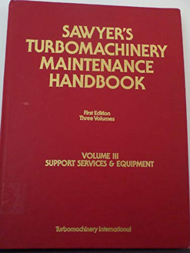 Sawyer's Turbomachinery Maintenance Handbook: Volume 3/Support Services and Equipment (0937506028) by Sawyer, John