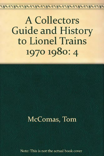 A Collectors Guide and History to Lionel Trains 1970 1980 (0937522007) by Tom McComas; James Tuohy