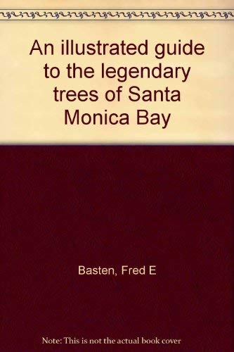 An Illustrated Guide to the Legendary Trees of Santa Monica Bay: Basten, Fred E.