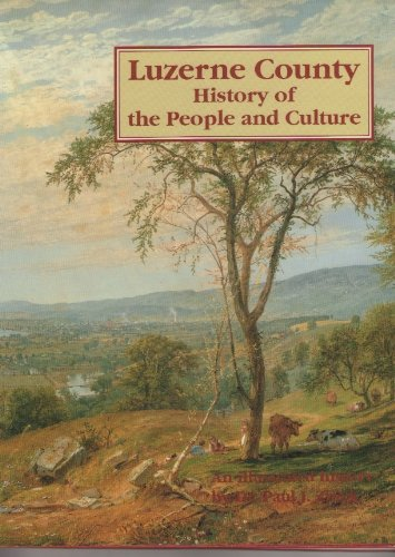 Luzerne County: History of the people and: Paul J Zbiek