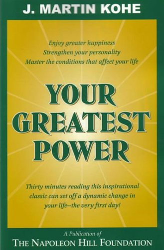 Your Greatest Power (9780937539040) by J Martin Kohe; Don M Green; W Clement Stone