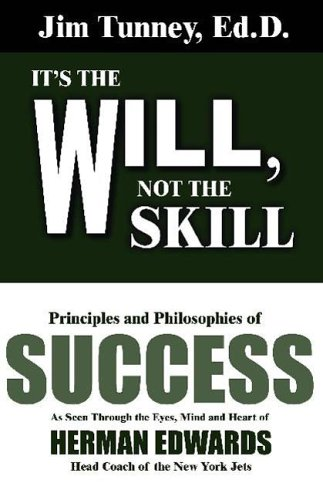 9780937539088: It's the Will, Not the Skill: Principles and Philosophies of Success as Seen Through the Eyes, Mind and Heart of Herman Edwards, Head Coach of the N