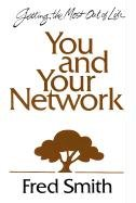 You and Your Network: 8 Vital Links to an Exciting Life: Smith, Fred