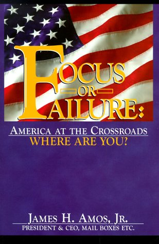 Focus or Failure: America at the Crossroads,: Amos Jr., James
