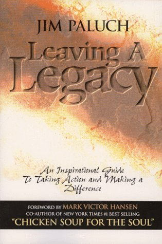 Leaving a Legacy: An Inspirational Guide to: Paluch, Jim