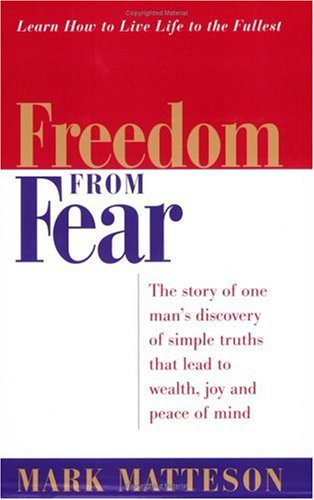 9780937539613: Freedom from Fear: The Story of One Man's Discovery of Simple Truths That Lead to Wealth, Joy and Peace of Mind