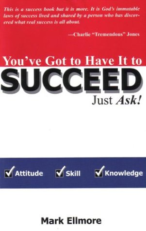 You've Got to Have It to Succeed--Just Ask!: Ellmore, Mark