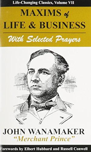 Maxims of Life Business with Selected Prayers: John Wanamaker, Elbert