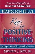 9780937539842: Napoleon Hill's Keys to Positive Thinking: 10 Steps to Health, Wealth, and Success