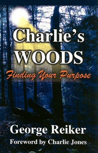 Charlie's Woods: Finding Your Purpose: George Reiker