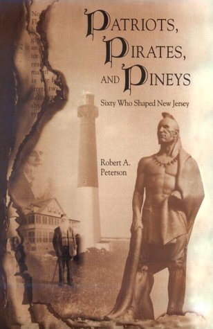 9780937548370: Patriots, Pirates, and Pineys: Sixty Who Shaped New Jersey