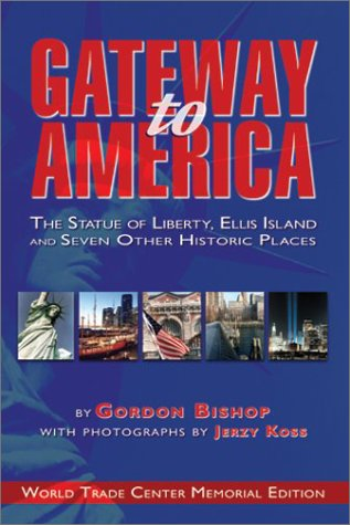 Gateway to America : The Statue of Liberty, Ellis Island, and Seven Other Historic Places - World Trade Center Memorial Edition