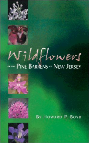 Wildflowers of the Pine Barrens of New Jersey: Boyd, Howard P.