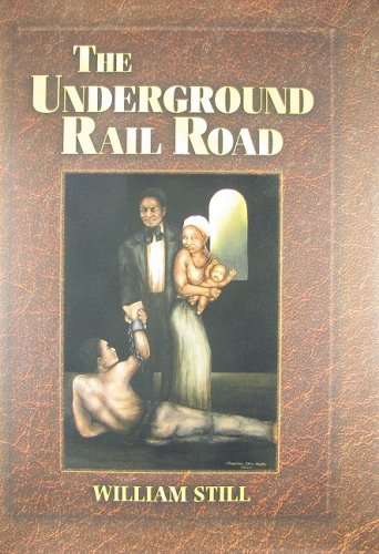 The Underground Rail Road: A Record Of Facts, Authentic Narratives, Letters, &c., Narrating The Hardships, Hair-breadth Escapes, And Death Struggles Of The Slaves In Their Efforts for Freedom (0937548553) by William Still