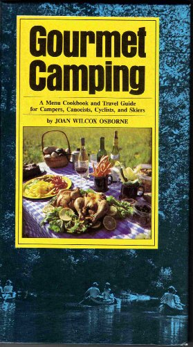 Gourmet Camping: A Menu Cookbook and Travel Guide for Campers, Canoeists, Cyclists, and Skiers