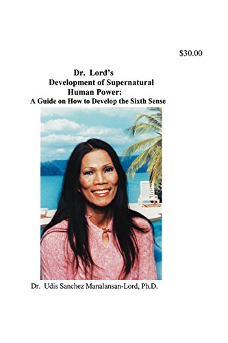 Dr. Lords Development of Supernatural Human Power: Udis M Lord